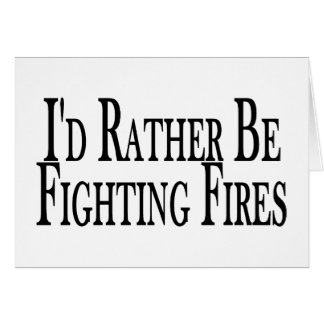 Rather Be Fighting Fires Card
