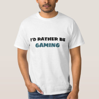 Rather be gaming T-Shirt