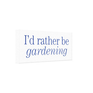 Rather Be Gardening Canvas Print