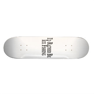 Rather Be Ice Fishing 19.7 Cm Skateboard Deck