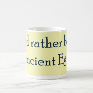 Rather Be In Ancient Egypt Coffee Mug