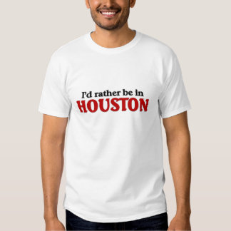 Rather be in houston tees