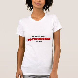 Rather be in Manchester, Vermont T Shirt