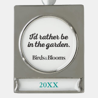 Rather be in the Garden Silver Plated Banner Ornament