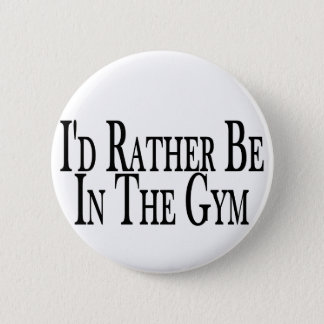 Rather Be In The Gym 6 Cm Round Badge