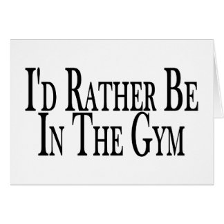 Rather Be In The Gym Card