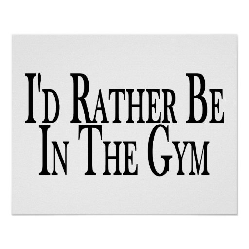 Rather Be In the Gym Posters