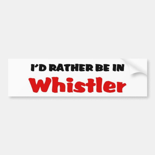 Rather be in Whistler Bumper Sticker