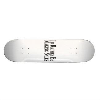 Rather Be Making Sales Skate Deck