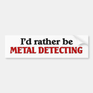 Rather be Metal Detecting Bumper Sticker