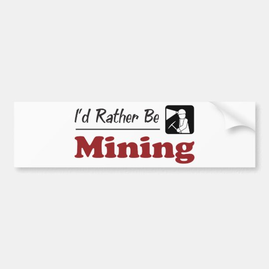 Rather Be Mining Bumper Sticker