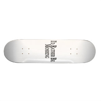Rather Be Moshing Skate Boards