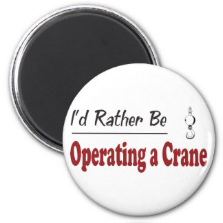 Rather Be Operating a Crane 6 Cm Round Magnet