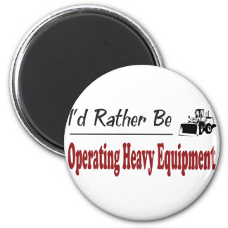 Rather Be Operating Heavy Equipment 6 Cm Round Magnet