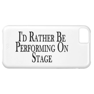 Rather Be Performing On Stage iPhone 5C Cases
