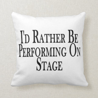 Rather Be Performing On Stage Cushion