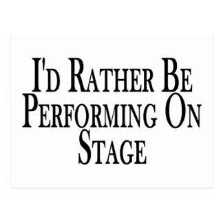 Rather Be Performing On Stage Postcard