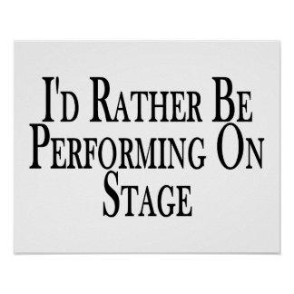 Rather Be Performing On Stage Poster