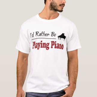 Rather Be Playing Piano T-Shirt