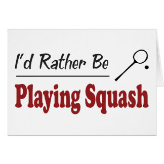 Rather Be Playing Squash Card