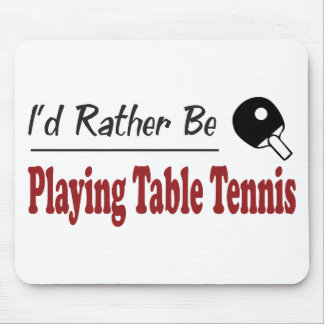 Rather Be Playing Table Tennis Mouse Pad