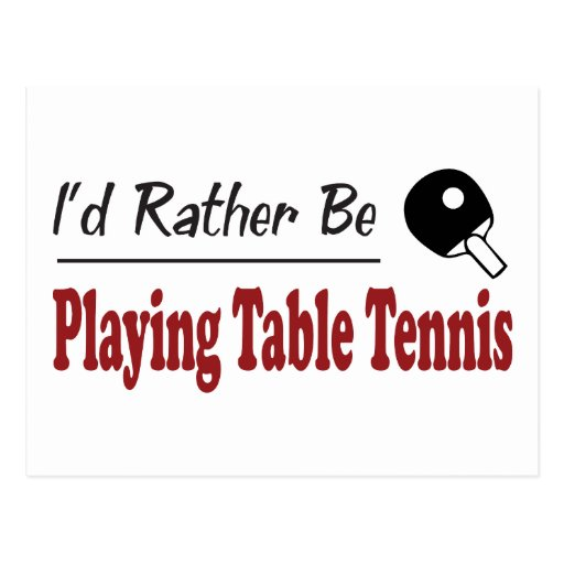 Rather Be Playing Table Tennis Post Cards