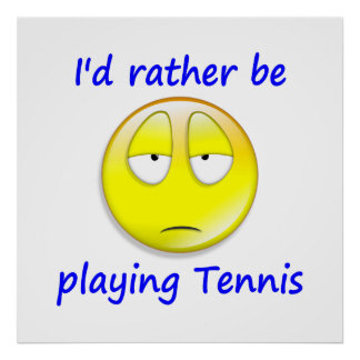 Rather be Playing Tennis Posters