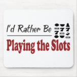 Rather Be Playing the Slots Mouse Mat