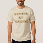 Rather Be Playing - tiles Shirts