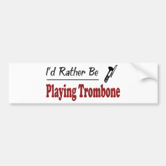 Rather Be Playing Trombone Bumper Sticker