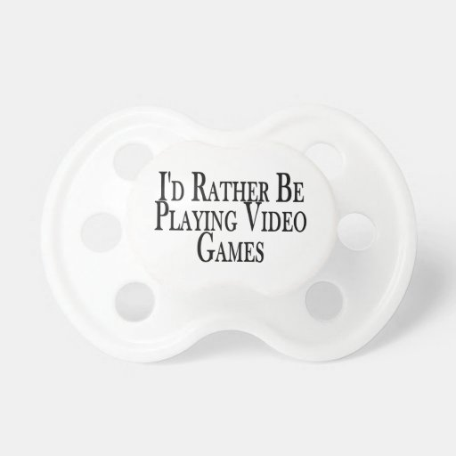 Rather Be Playing Video Games Pacifiers