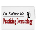 Rather Be Practicing Dermatology Greeting Cards