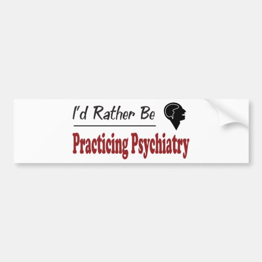 Rather Be Practicing Psychiatry Bumper Stickers