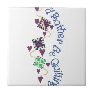 Rather Be Quilting Small Square Tile