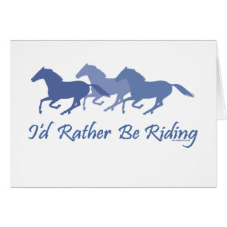 Rather Be Riding - Horse Saying Greeting Card