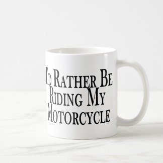 Rather Be Riding My Motorcycle Coffee Mug