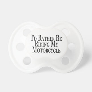 Rather Be Riding My Motorcycle Pacifiers