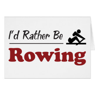 Rather Be Rowing Greeting Card