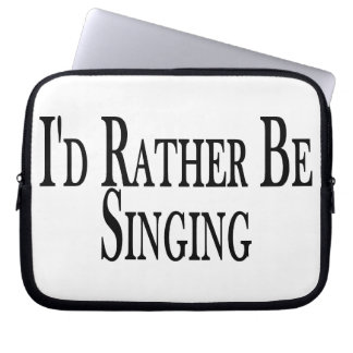 Rather Be Singing Laptop Sleeve