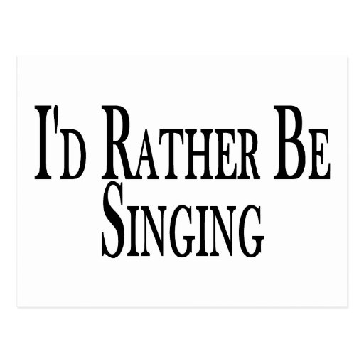 Rather Be Singing Post Card
