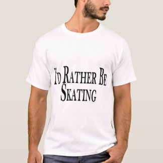 Rather Be Skating T-Shirt