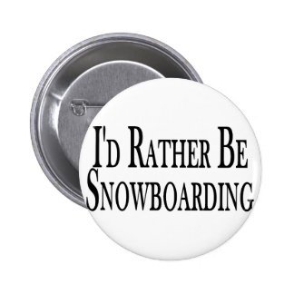 Rather Be Snowboarding Pinback Buttons