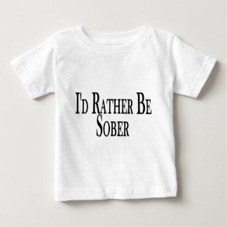 Rather Be Sober Baby T-Shirt