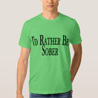 Rather Be Sober Tee Shirt