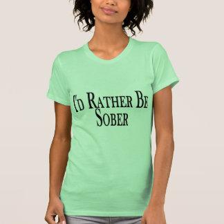 Rather Be Sober Tee Shirt T Shirts