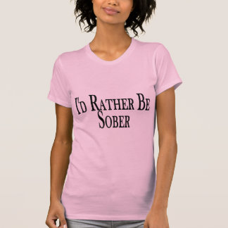 Rather Be Sober Tshirts