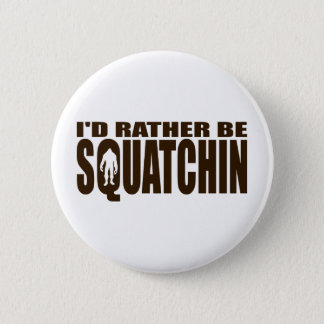Rather be Squatchin - Finding Bigfoot 6 Cm Round Badge