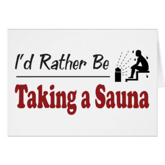 Rather Be Taking a Sauna Greeting Card