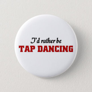 Rather be tap dancing 6 cm round badge