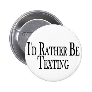 Rather Be Texting 6 Cm Round Badge